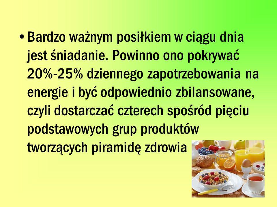 Bardzo ważnym posiłkiem w ciągu dnia jest śniadanie. Powinno ono pokrywać 20%-25% dziennego zapotrzebowania na energie i być odpowiednio zbilansowane,