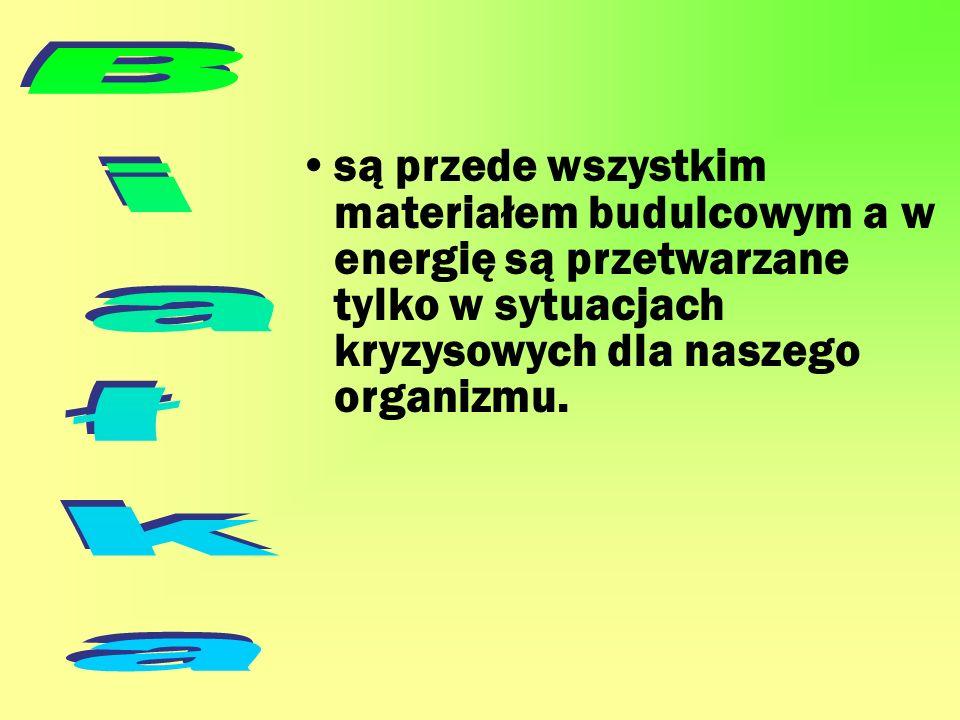 są przede wszystkim materiałem budulcowym a w energię są przetwarzane tylko w sytuacjach kryzysowych dla naszego organizmu.
