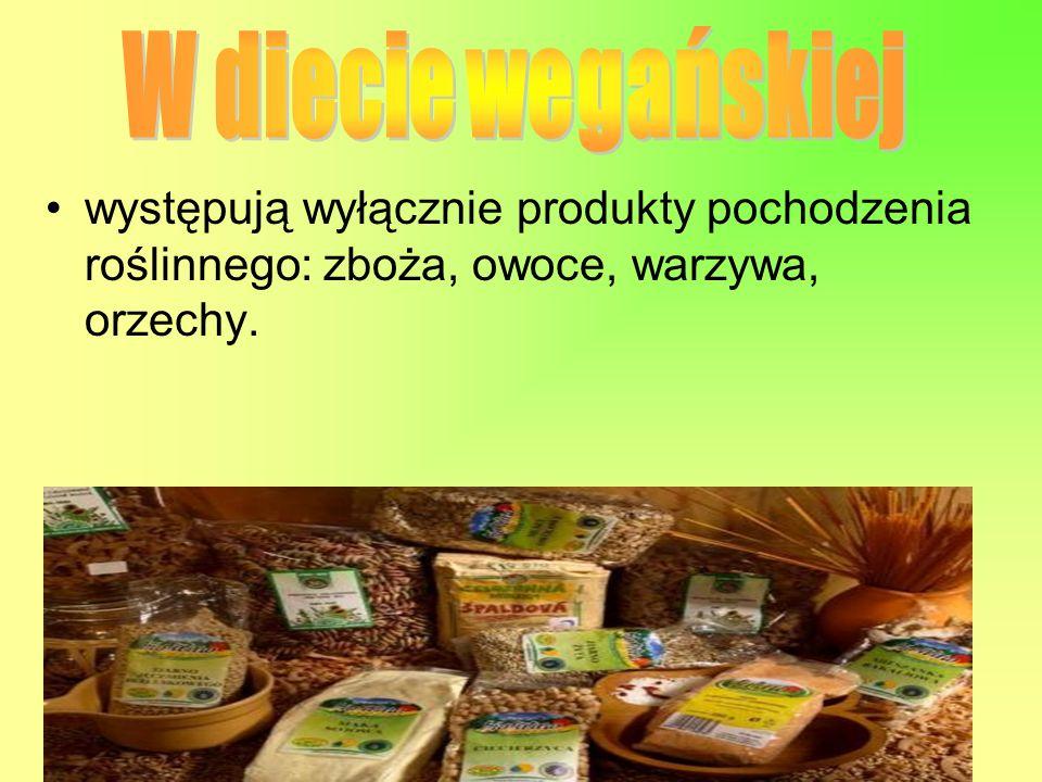 występują wyłącznie produkty pochodzenia roślinnego: zboża, owoce, warzywa, orzechy.