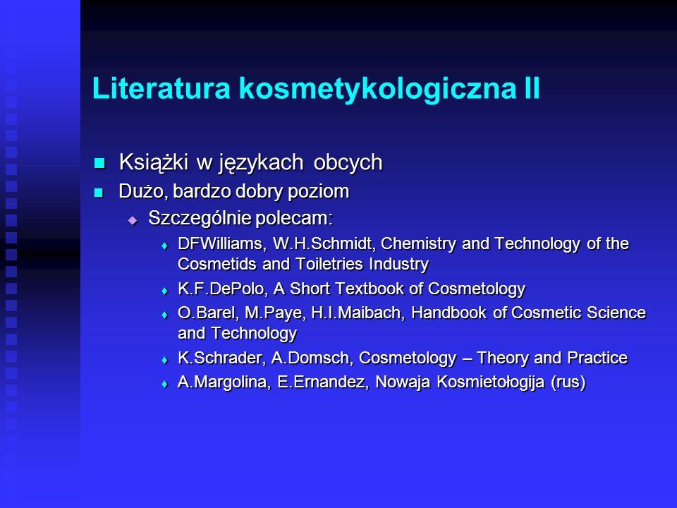 Literatura kosmetykologiczna I Książki w języku polskim Książki w języku polskim nieliczne, niekiedy niski poziom, dużo błędów, nieliczne, niekiedy ni