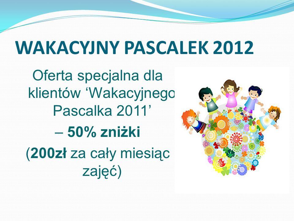WAKACYJNY PASCALEK 2012 Oferta specjalna dla klientów Wakacyjnego Pascalka 2011 – 50% zniżki (200zł za cały miesiąc zajęć)