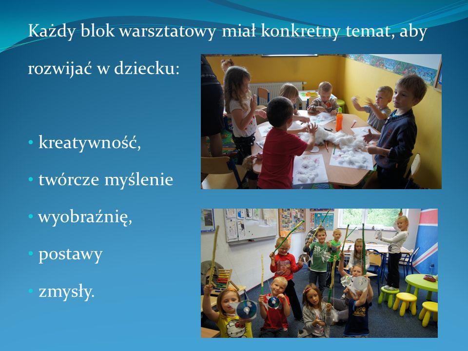 Każdy blok warsztatowy miał konkretny temat, aby rozwijać w dziecku: kreatywność, twórcze myślenie wyobraźnię, postawy zmysły.