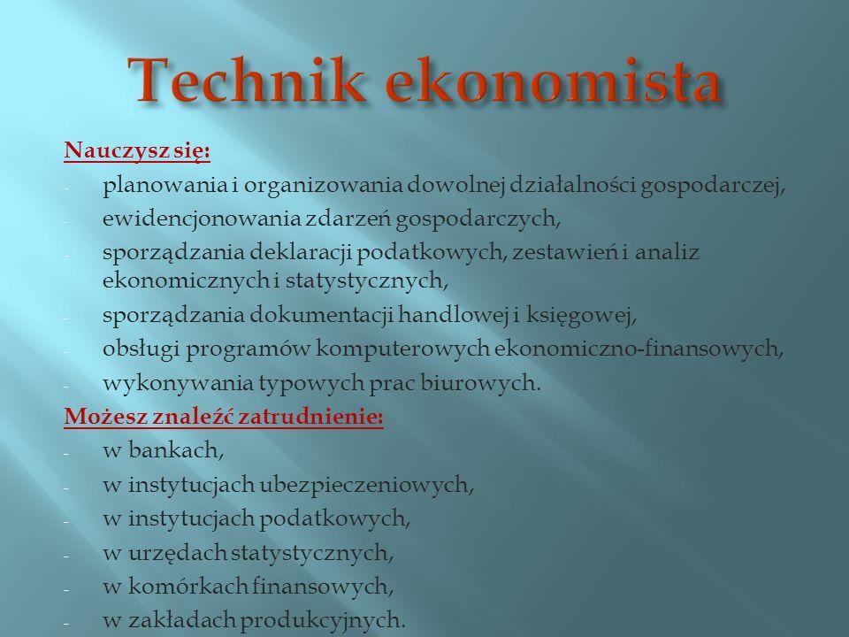 Nauczysz się: - planowania i organizowania dowolnej działalności gospodarczej, - ewidencjonowania zdarzeń gospodarczych, - sporządzania deklaracji podatkowych, zestawień i analiz ekonomicznych i statystycznych, - sporządzania dokumentacji handlowej i księgowej, - obsługi programów komputerowych ekonomiczno-finansowych, - wykonywania typowych prac biurowych.