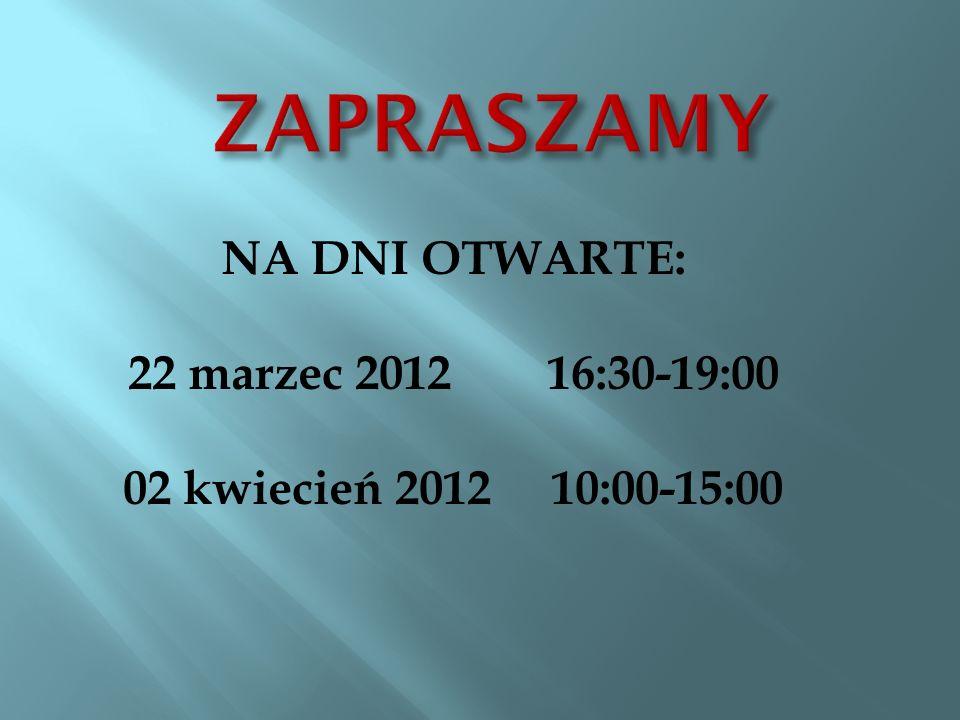 NA DNI OTWARTE: 22 marzec 2012 16:30-19:00 02 kwiecień 2012 10:00-15:00