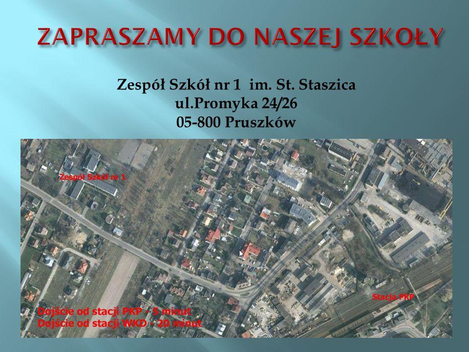 Zespół Szkół nr 1 im. St. Staszica ul.Promyka 24/26 05-800 Pruszków