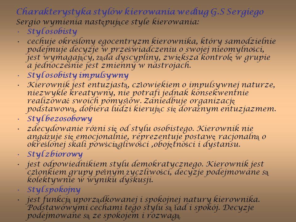 Charakterystyka stylów kierowania wed ł ug G.S Sergiego Sergio wymienia nast ę puj ą ce style kierowania: Styl osobisty cechuje okre ś lony egocentryz