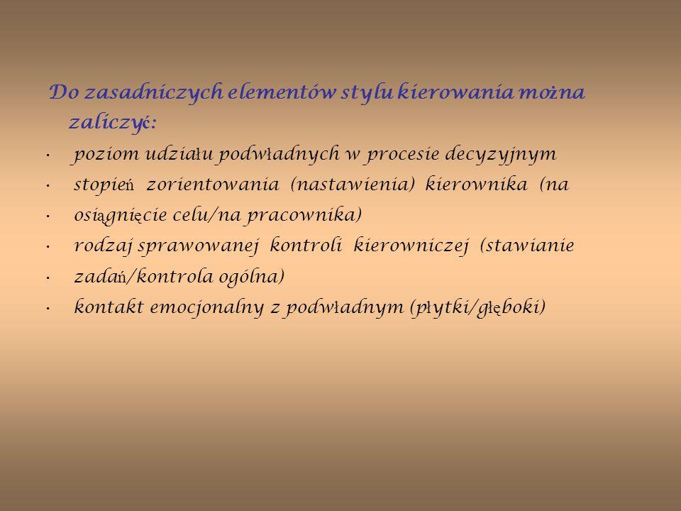 Do zasadniczych elementów stylu kierowania mo ż na zaliczy ć : poziom udzia ł u podw ł adnych w procesie decyzyjnym stopie ń zorientowania (nastawieni