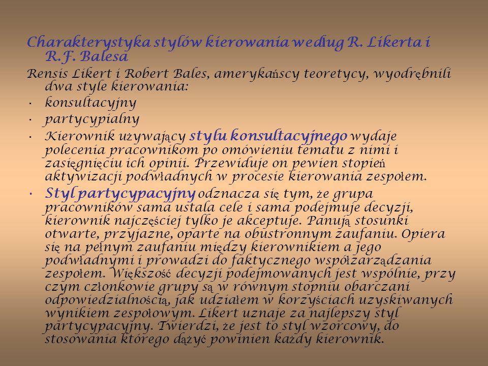 Charakterystyka stylów kierowania wed ł ug R. Likerta i R.F. Balesa Rensis Likert i Robert Bales, ameryka ń scy teoretycy, wyodr ę bnili dwa style kie