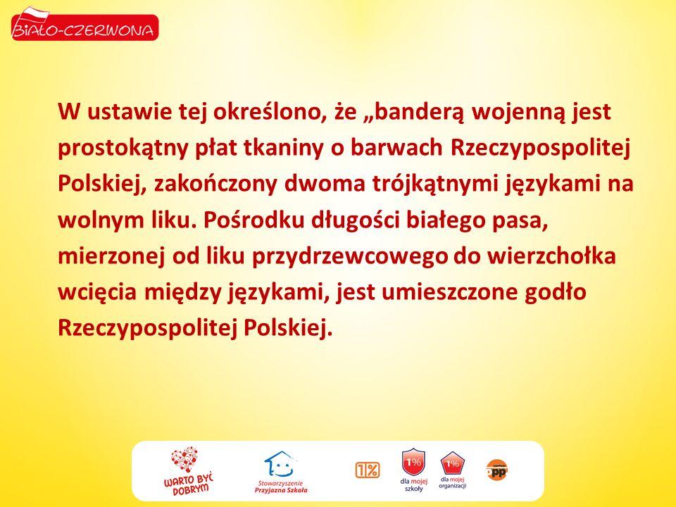 W ustawie tej określono, że banderą wojenną jest prostokątny płat tkaniny o barwach Rzeczypospolitej Polskiej, zakończony dwoma trójkątnymi językami n