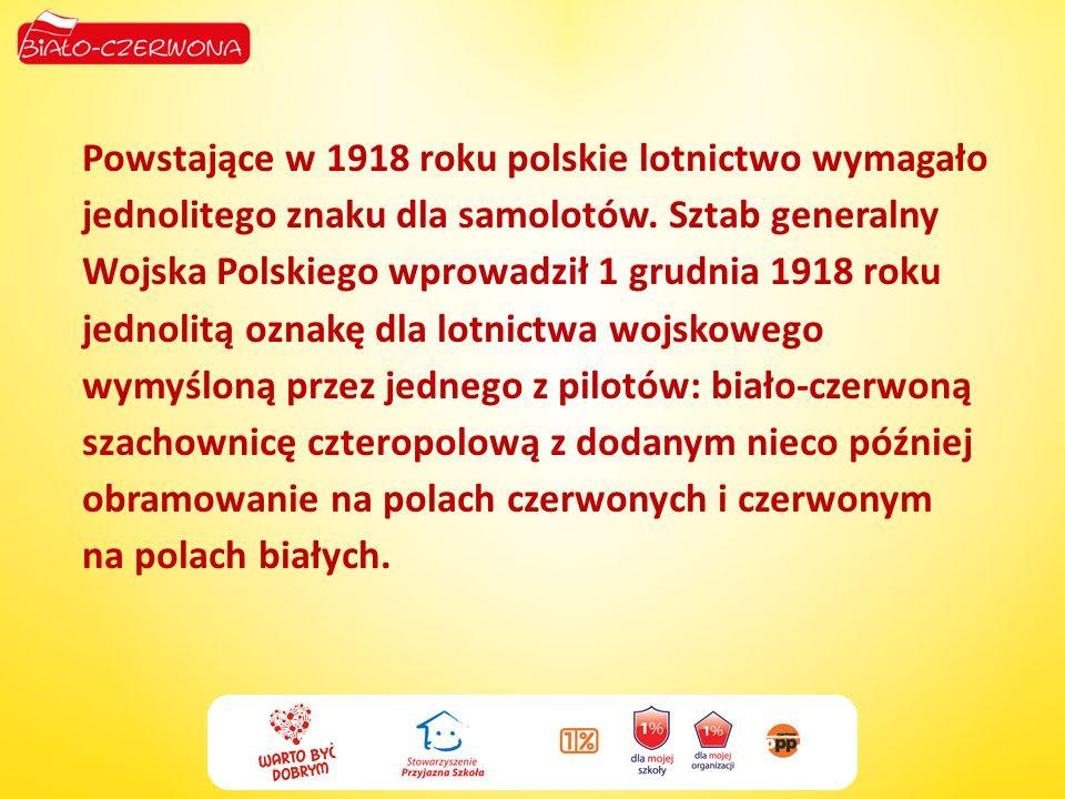 Powstające w 1918 roku polskie lotnictwo wymagało jednolitego znaku dla samolotów. Sztab generalny Wojska Polskiego wprowadził 1 grudnia 1918 roku jed