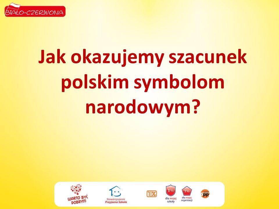 Jak okazujemy szacunek polskim symbolom narodowym?