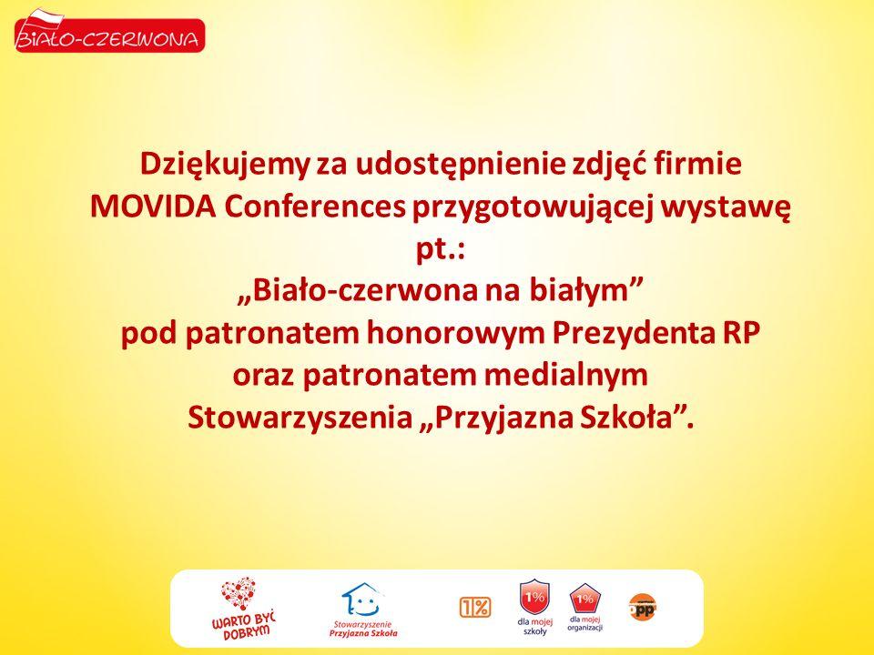 Dziękujemy za udostępnienie zdjęć firmie MOVIDA Conferences przygotowującej wystawę pt.: Biało-czerwona na białym pod patronatem honorowym Prezydenta