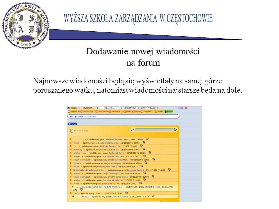 Dodawanie nowej wiadomości na forum Najnowsze wiadomości będą się wyświetlały na samej górze poruszanego wątku, natomiast wiadomości najstarsze będą na dole.