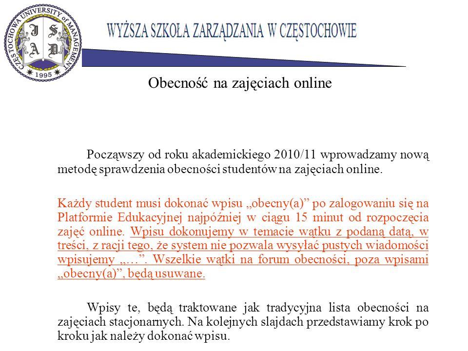 Począwszy od roku akademickiego 2010/11 wprowadzamy nową metodę sprawdzenia obecności studentów na zajęciach online. Każdy student musi dokonać wpisu