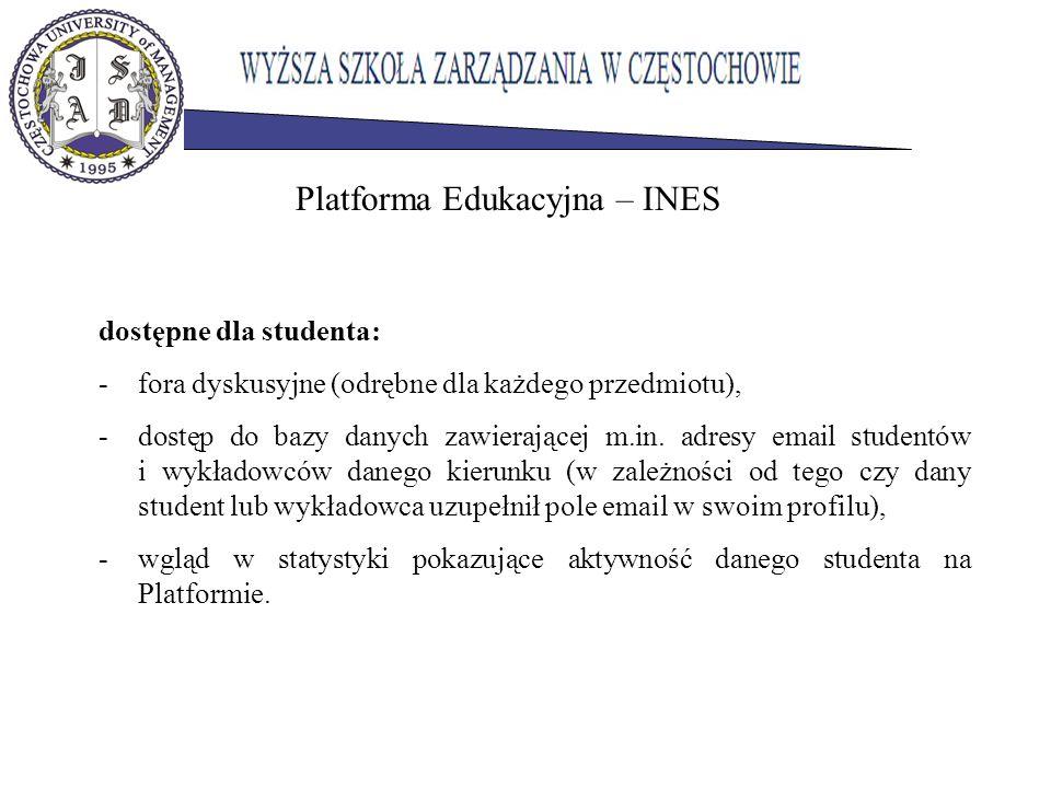 Platforma Edukacyjna – INES dostępne dla studenta: -fora dyskusyjne (odrębne dla każdego przedmiotu), -dostęp do bazy danych zawierającej m.in. adresy