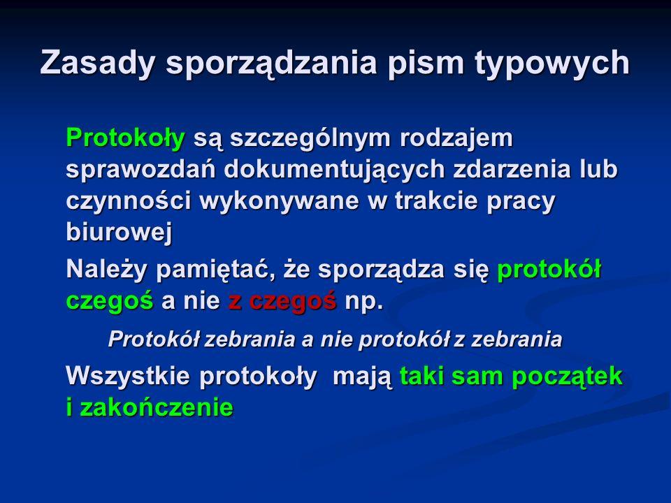 Zasady sporządzania pism typowych Protokoły zaczynamy podając ich nazwę, używając słowa protokół, po której następuje data i miejsce sporządzenia np.