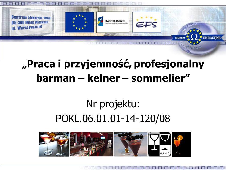 Praca i przyjemność, profesjonalny barman – kelner – sommelier Nr projektu: POKL.06.01.01-14-120/08