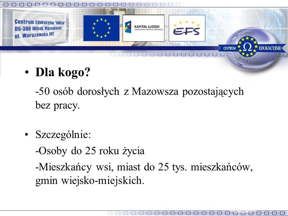 Dla kogo. -50 osób dorosłych z Mazowsza pozostających bez pracy.