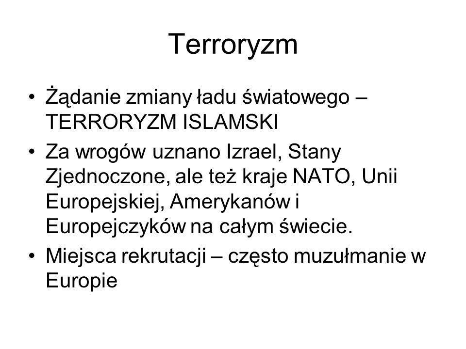 Terroryzm Żądanie zmiany ładu światowego – TERRORYZM ISLAMSKI Za wrogów uznano Izrael, Stany Zjednoczone, ale też kraje NATO, Unii Europejskiej, Amery