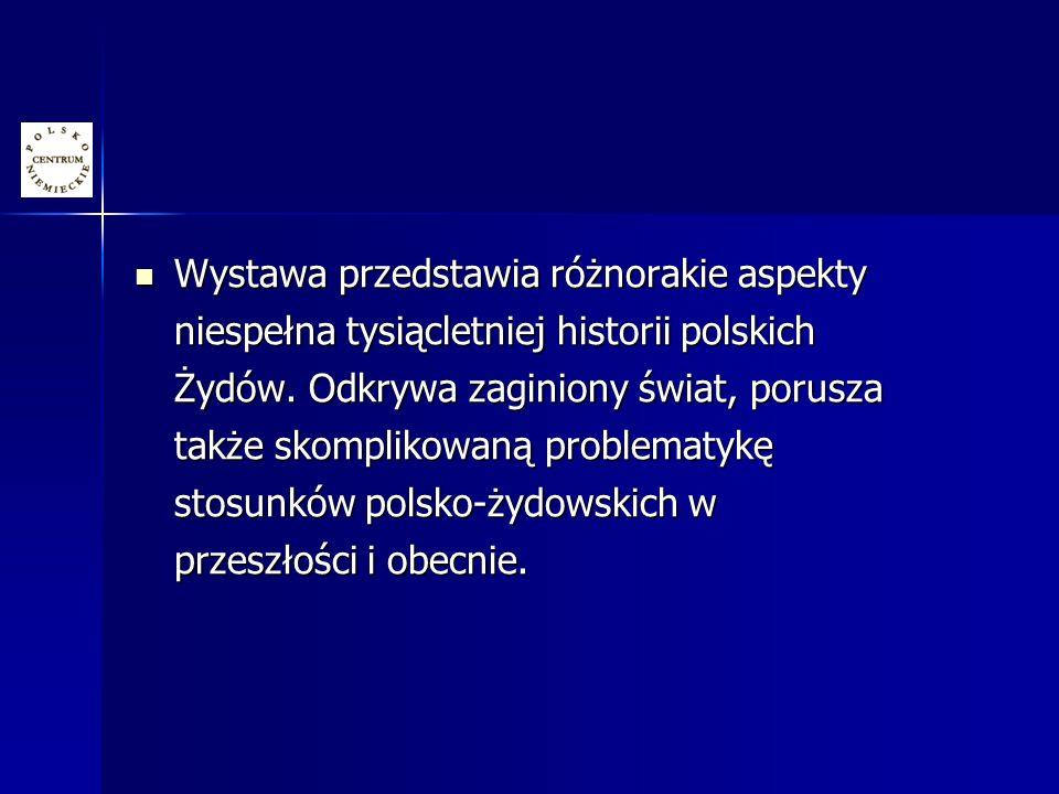 Wystawa przedstawia różnorakie aspekty niespełna tysiącletniej historii polskich Żydów.