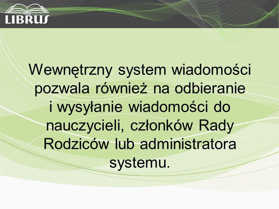 Wewnętrzny system wiadomości pozwala również na odbieranie i wysyłanie wiadomości do nauczycieli, członków Rady Rodziców lub administratora systemu.