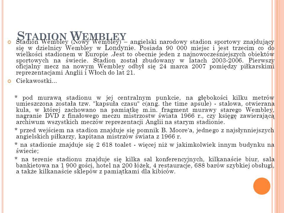 S TADION W EMBLEY Stadion Wembley (Nowy Wembley) – angielski narodowy stadion sportowy znajdujący się w dzielnicy Wembley w Londynie. Posiada 90 000 m