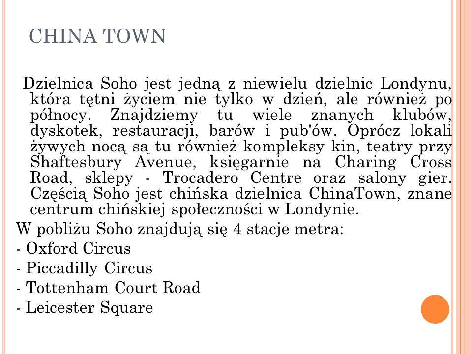 CHINA TOWN Dzielnica Soho jest jedną z niewielu dzielnic Londynu, która tętni życiem nie tylko w dzień, ale również po północy. Znajdziemy tu wiele zn
