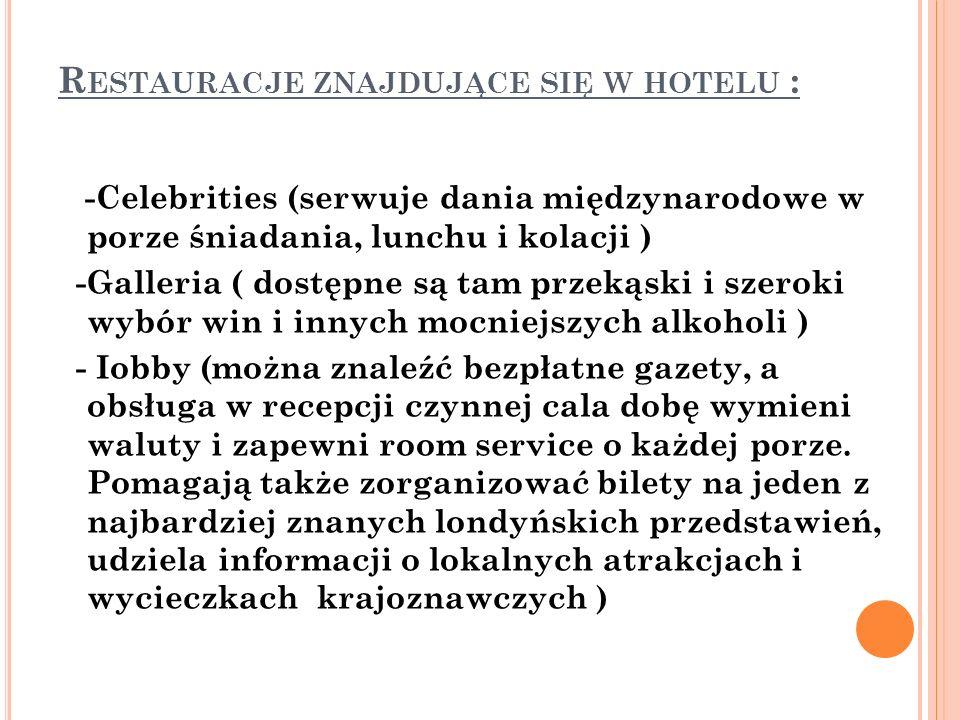 R ESTAURACJE ZNAJDUJĄCE SIĘ W HOTELU : -Celebrities (serwuje dania międzynarodowe w porze śniadania, lunchu i kolacji ) -Galleria ( dostępne są tam pr