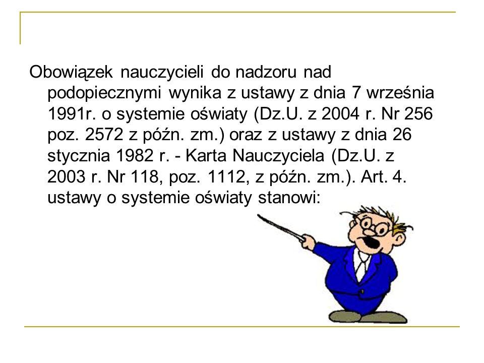 Obowiązek nauczycieli do nadzoru nad podopiecznymi wynika z ustawy z dnia 7 września 1991r. o systemie oświaty (Dz.U. z 2004 r. Nr 256 poz. 2572 z póź