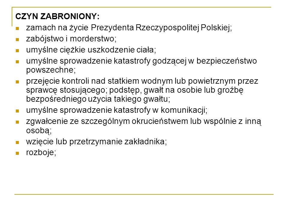 CZYN ZABRONIONY: zamach na życie Prezydenta Rzeczypospolitej Polskiej; zabójstwo i morderstwo; umyślne ciężkie uszkodzenie ciała; umyślne sprowadzenie