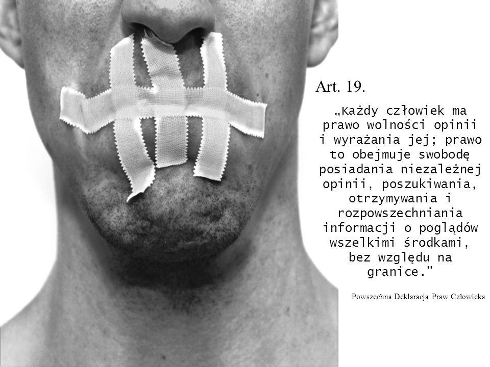 Art. 19. Każdy człowiek ma prawo wolności opinii i wyrażania jej; prawo to obejmuje swobodę posiadania niezależnej opinii, poszukiwania, otrzymywania
