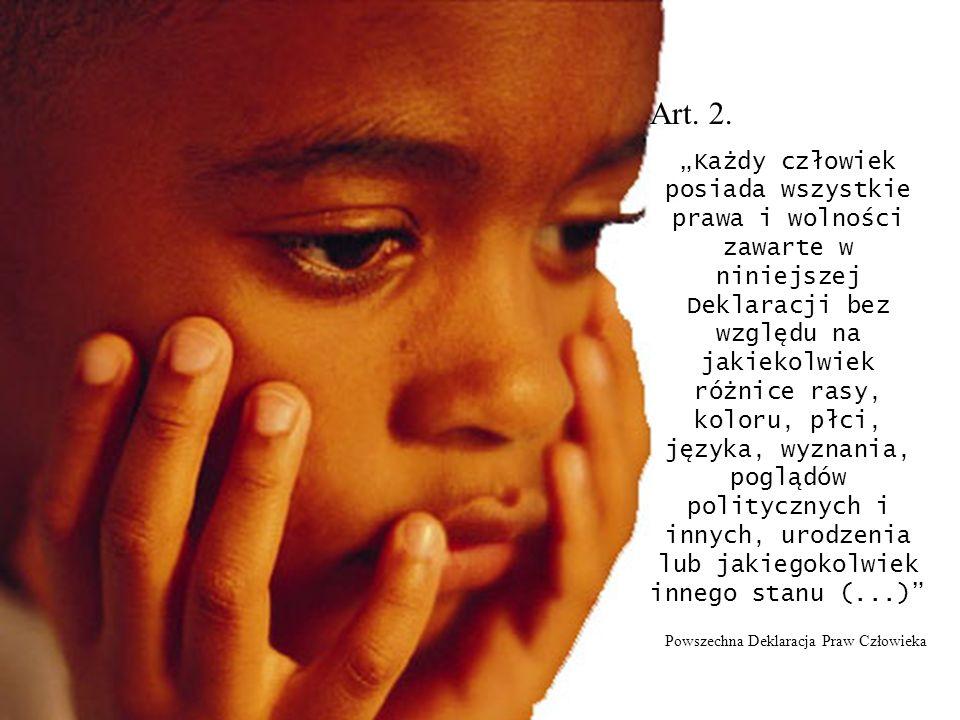 Art. 2. Każdy człowiek posiada wszystkie prawa i wolności zawarte w niniejszej Deklaracji bez względu na jakiekolwiek różnice rasy, koloru, płci, języ