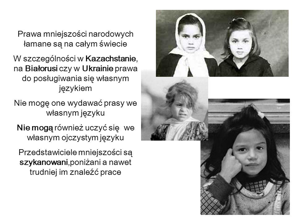 Prawa mniejszości narodowych łamane są na całym świecie W szczególności w Kazachstanie, na Białorusi czy w Ukrainie prawa do posługiwania się własnym