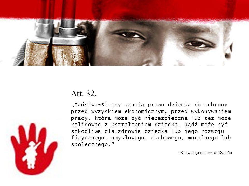 Art. 32. Państwa-Strony uznają prawo dziecka do ochrony przed wyzyskiem ekonomicznym, przed wykonywaniem pracy, która może być niebezpieczna lub też m