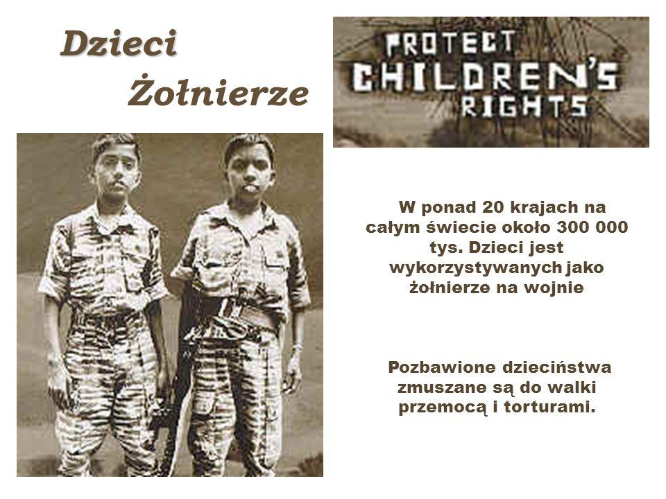 Dzieci Żołnierze W ponad 20 krajach na całym świecie około 300 000 tys. Dzieci jest wykorzystywanych jako żołnierze na wojnie Pozbawione dzieciństwa z