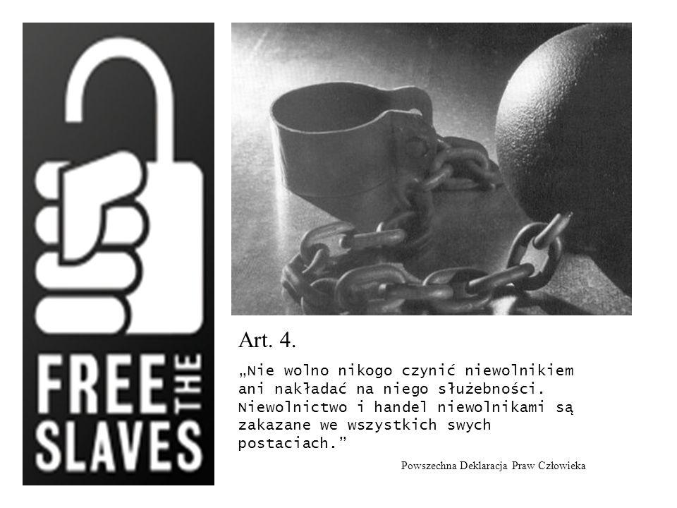 Art. 4. Nie wolno nikogo czynić niewolnikiem ani nakładać na niego służebności. Niewolnictwo i handel niewolnikami są zakazane we wszystkich swych pos