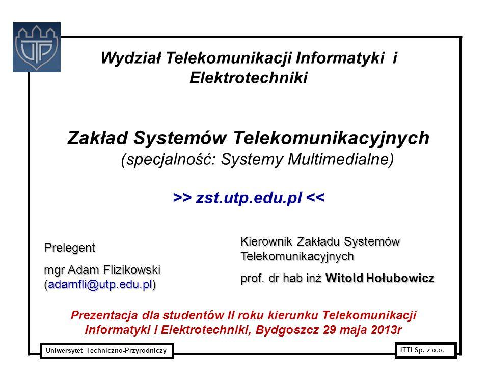 Uniwersytet Techniczno-Przyrodniczy ITTI Sp. z o.o. Wydział Telekomunikacji Informatyki i Elektrotechniki Zakład Systemów Telekomunikacyjnych (specjal