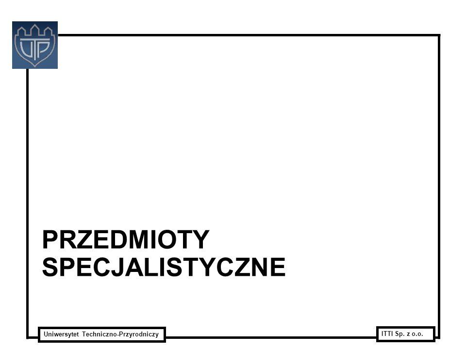 Uniwersytet Techniczno-Przyrodniczy ITTI Sp. z o.o. PRZEDMIOTY SPECJALISTYCZNE