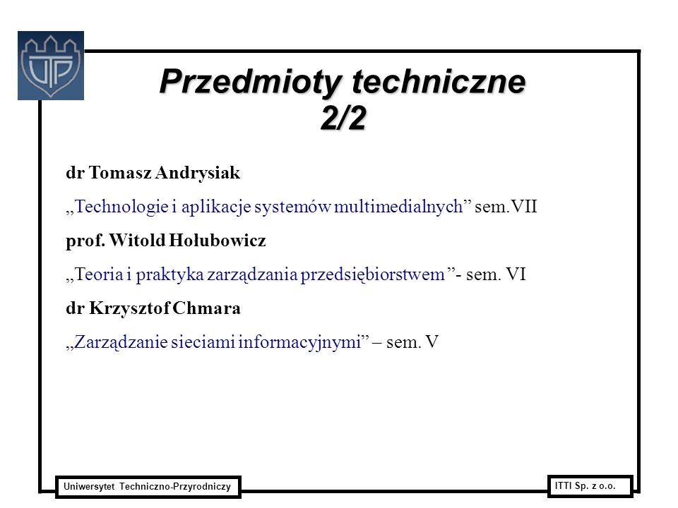 Uniwersytet Techniczno-Przyrodniczy ITTI Sp. z o.o. dr Tomasz Andrysiak Technologie i aplikacje systemów multimedialnych sem.VII prof. Witold Hołubowi