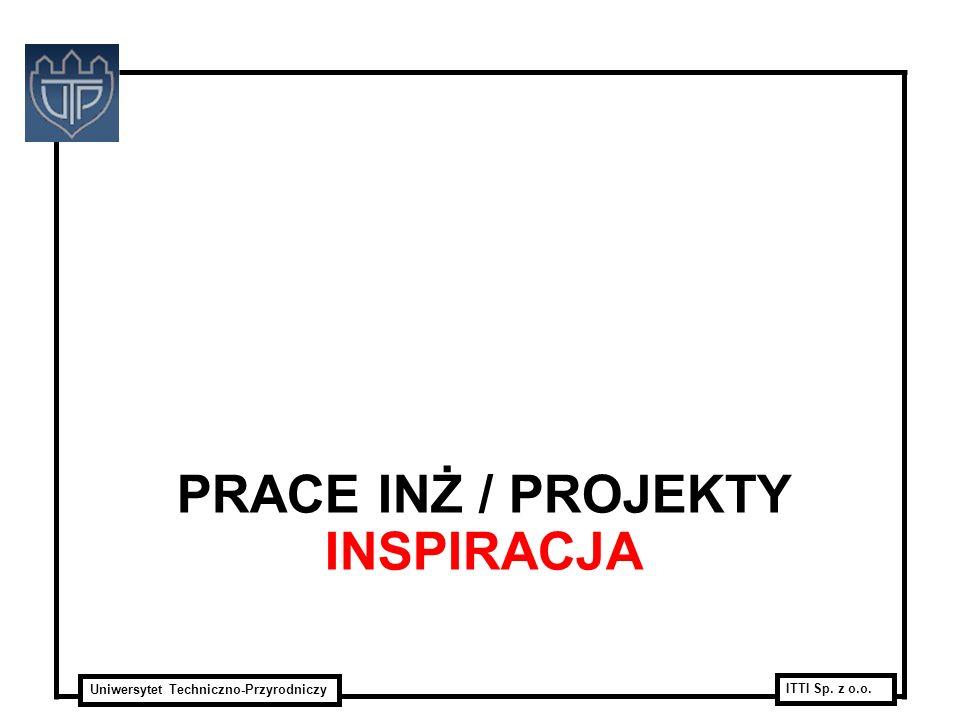 Uniwersytet Techniczno-Przyrodniczy ITTI Sp. z o.o. PRACE INŻ / PROJEKTY INSPIRACJA