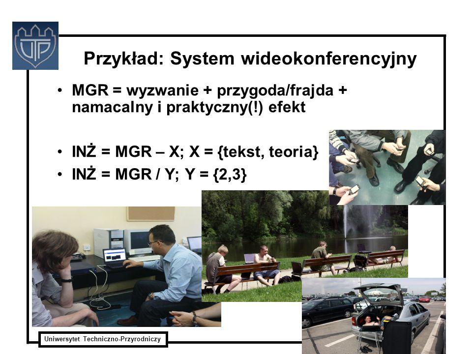Uniwersytet Techniczno-Przyrodniczy ITTI Sp. z o.o. Przykład: System wideokonferencyjny MGR = wyzwanie + przygoda/frajda + namacalny i praktyczny(!) e
