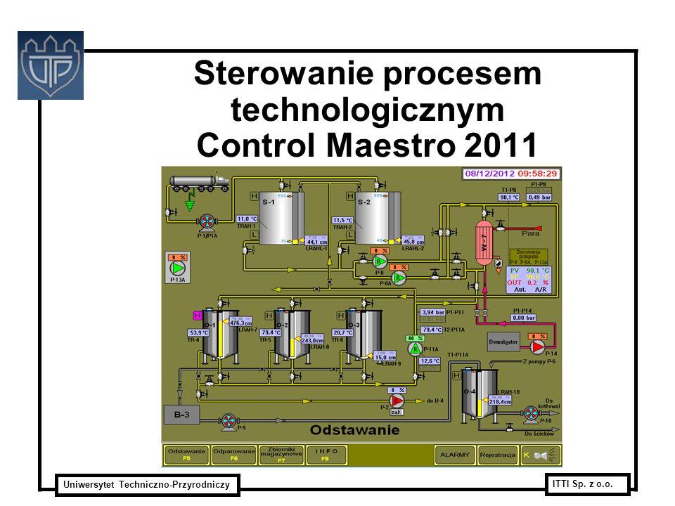 Uniwersytet Techniczno-Przyrodniczy ITTI Sp. z o.o. Sterowanie procesem technologicznym Control Maestro 2011