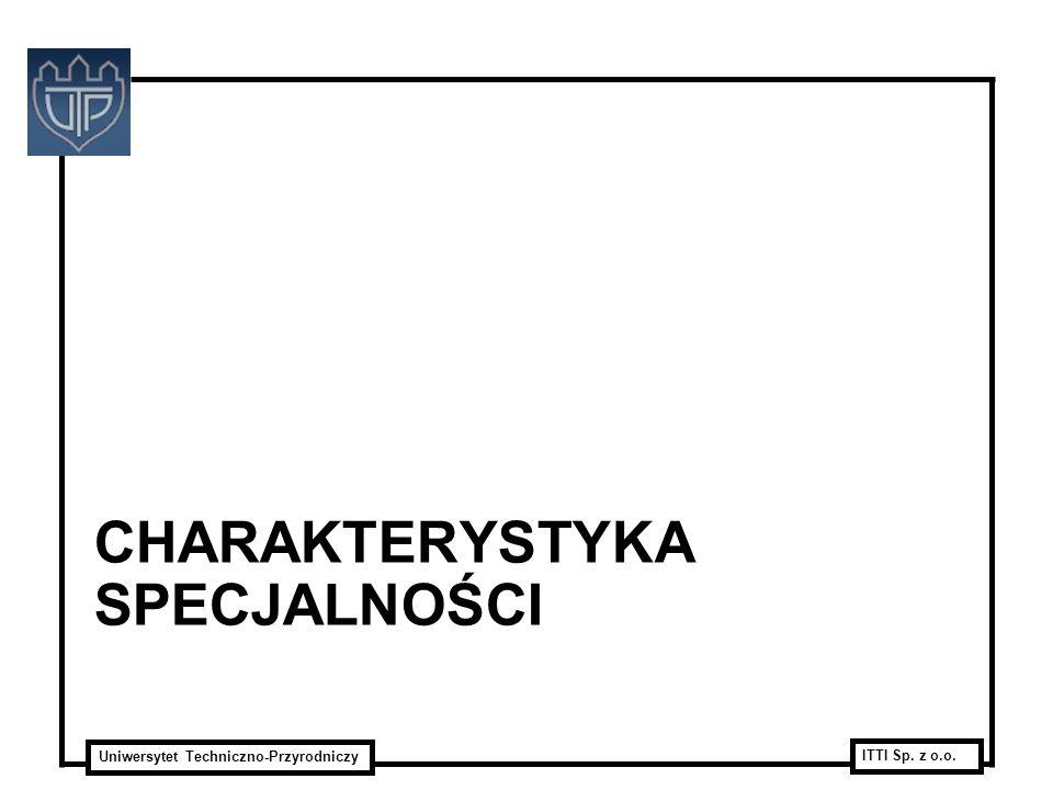 Uniwersytet Techniczno-Przyrodniczy ITTI Sp. z o.o. CHARAKTERYSTYKA SPECJALNOŚCI