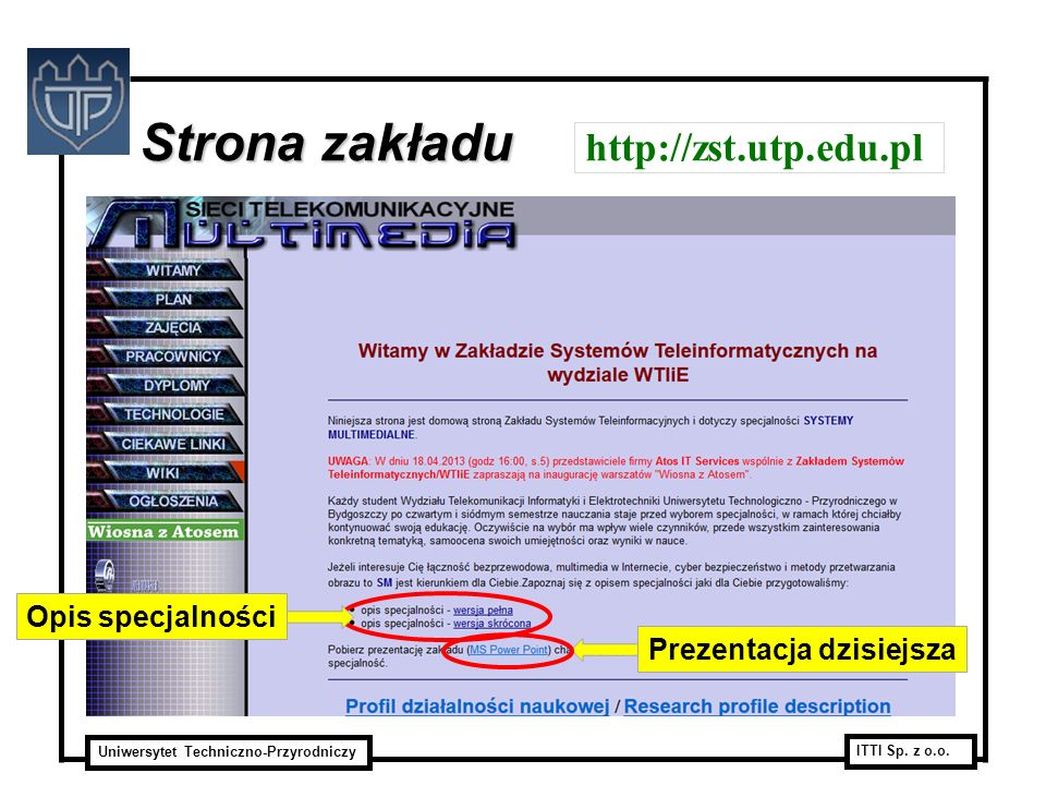 Uniwersytet Techniczno-Przyrodniczy ITTI Sp. z o.o. Strona zakładu Strona zakładu http://zst.utp.edu.pl Opis specjalnościPrezentacja dzisiejsza