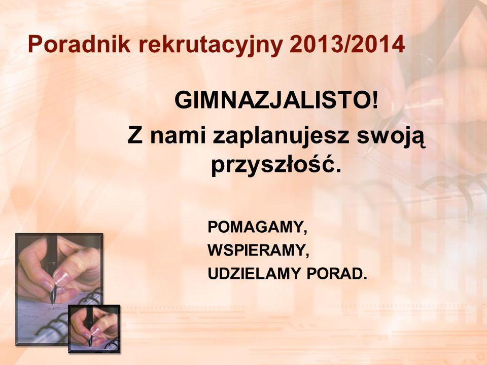 Poradnik rekrutacyjny 2013/2014 GIMNAZJALISTO. Z nami zaplanujesz swoją przyszłość.