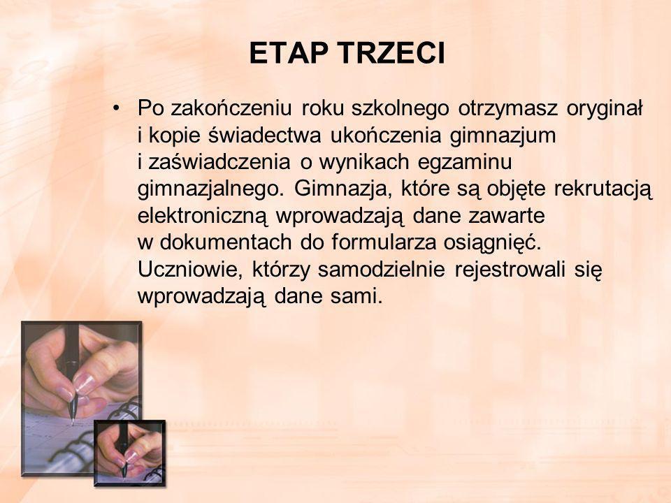 ETAP TRZECI Po zakończeniu roku szkolnego otrzymasz oryginał i kopie świadectwa ukończenia gimnazjum i zaświadczenia o wynikach egzaminu gimnazjalnego.