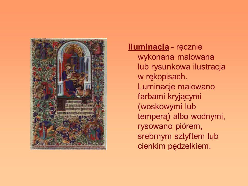 Iluminacja - ręcznie wykonana malowana lub rysunkowa ilustracja w rękopisach. Luminacje malowano farbami kryjącymi (woskowymi lub temperą) albo wodnym