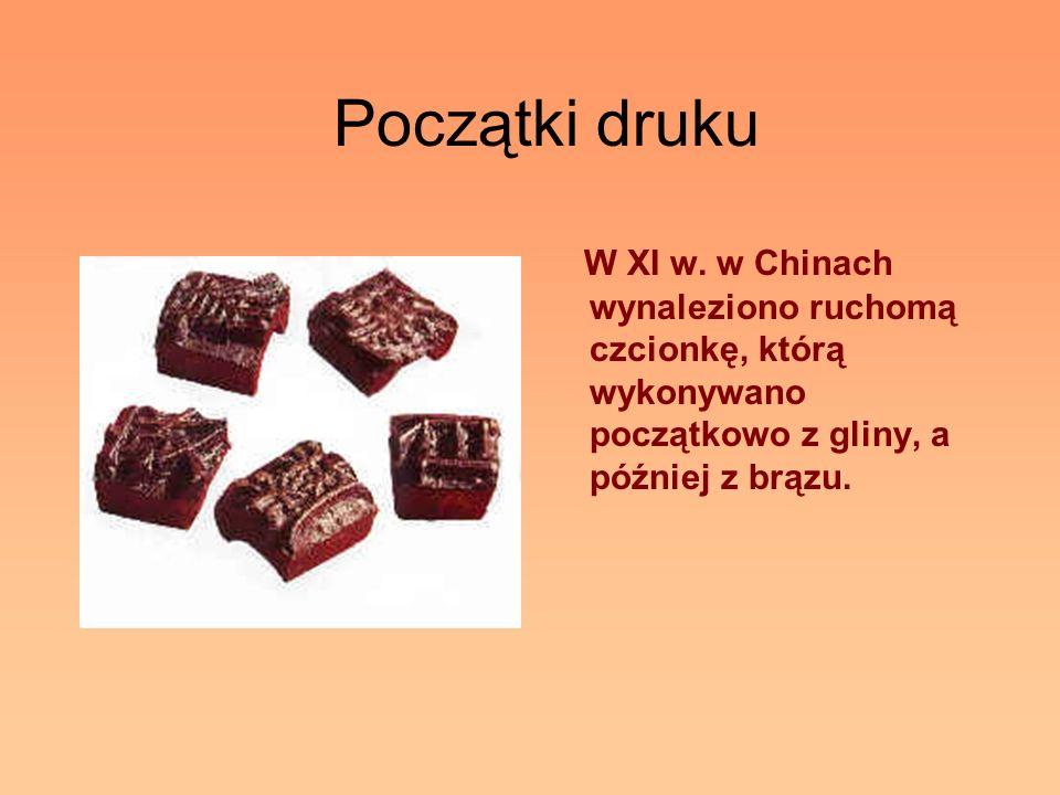 Początki druku W XI w. w Chinach wynaleziono ruchomą czcionkę, którą wykonywano początkowo z gliny, a później z brązu.