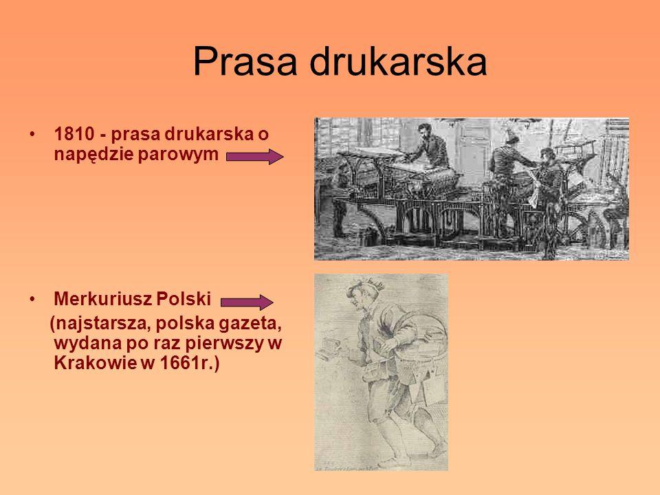 Prasa drukarska 1810 - prasa drukarska o napędzie parowym Merkuriusz Polski (najstarsza, polska gazeta, wydana po raz pierwszy w Krakowie w 1661r.)
