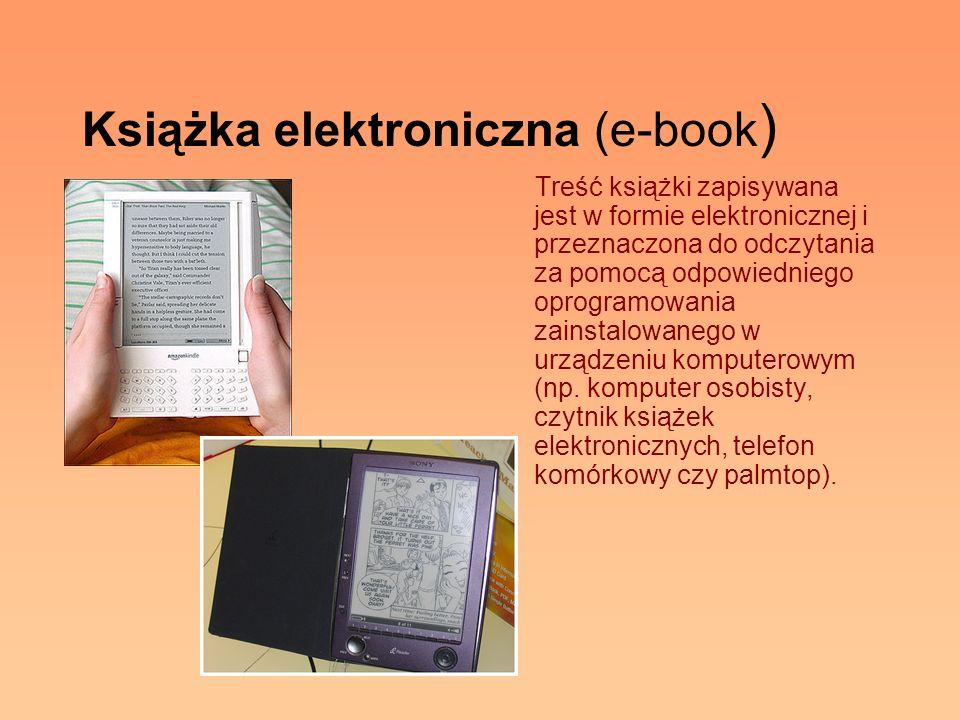 Książka elektroniczna (e-book ) Treść książki zapisywana jest w formie elektronicznej i przeznaczona do odczytania za pomocą odpowiedniego oprogramowa